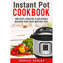 Instant Pot Cookbook: 200 Fast, Healthy and Delicious Recipes For Your Instant Pot